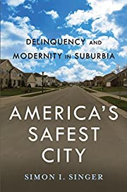 America's Safest City: Delinquency and…