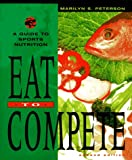 Eat to compete : a guide to sports nutrition / by Marilyn S. Peterson and Keith Peterson