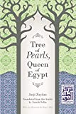 Tree of pearls, queen of Egypt / Jurji Zaydan ; translated from the Arabic by Samah Selim ; with an afterword by Roger Allen