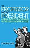 The Professor and the President : Daniel Patrick Moynihan in the Nixon White House / Stephen Hess