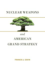 Nuclear Weapons and American Grand Strategy…