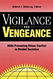 Vigilance and vengeance : NGOs preventing ethnic conflict in divided societies / Robert I. Rotberg, editor