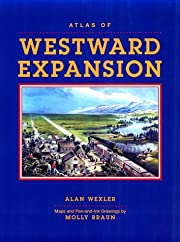 Atlas of Westward Expansion de Alan Wexler