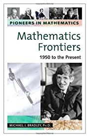 Mathematics Frontiers: 1950 to the Present…