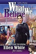 Ellen White for Teens by Seth J. Pierce