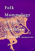 Folk Mammalogy of the Northern Pimans by…