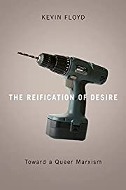 The Reification of Desire: Toward a Queer…