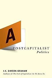 A postcapitalist politics – tekijä: J. K.…