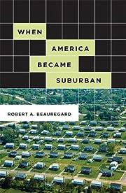 When America Became Suburban por Robert…
