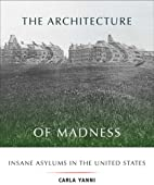 The Architecture of Madness: Insane Asylums…