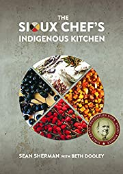The Sioux Chef's Indigenous Kitchen af Sean…