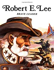 Robert E. Lee: Brave Leader de Rae Bains