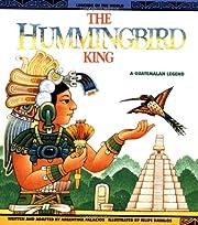 The hummingbird king : a Guatemalan legend…
