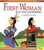 First Woman and the Strawberry: A Cherokee…