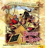 Boston Tea Party: Rebellion in the Colonies…