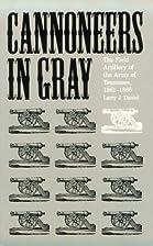 Cannoneers in Gray by Larry J. Daniel