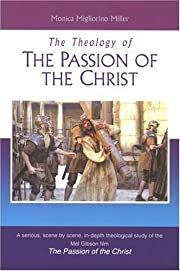 Theology Of The Passion Of The Christ, The…