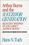 Arthur Burns and the successor generation : selected writings of and about Arthur Burns / by Hans N. Tuch