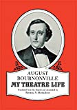 My theatre life / August Bournonville ; translated from the Danish by Patricia N. McAndrew ; introd. by Svend Kragh-Jacobsen