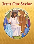Jesus Our Savior: The Story of God's Son for…