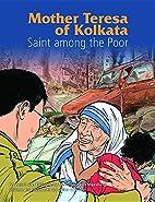 Mother Teresa of Kolkata : Saint Among the…