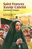 Saint Frances Xavier Cabrini : Cecchina's dream / written by Victoria Dority and Mary Lou Andes ; illustrated by Barbara Kiwak