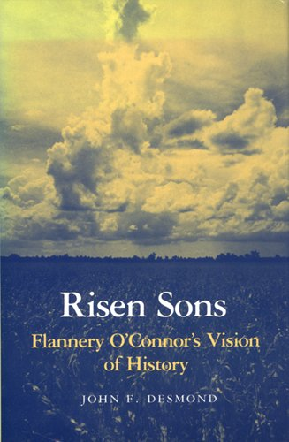 Risen Sons: Flannery O'Connor's Vision of History, Desmond, John F.