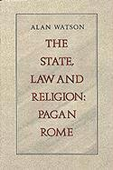 The State, Law and Religion: Pagan Rome, Watson, Alan