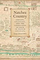 Natchez Country: Indians, Colonists, and the…
