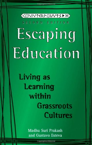 Escaping Education: Living as Learning within Grassroots Cultures (Counterpoints), Prakash, Madhu; Esteva Figueroa, Gustavo