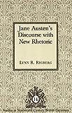 Jane Austen's discourse with new rhetoric / Lynn R. Rigberg