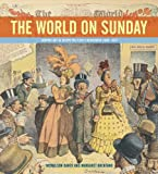 The World on Sunday : graphic art in Joseph Pulitzer's newspaper (1898-1911) / Nicholson Baker and Margaret Brentano