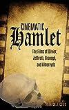 Cinematic Hamlet : the films of Olivier, Zeffirelli, Branagh, and Almereyda / Patrick J. Cook