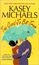Too Good To Be True by Kasey Michaels