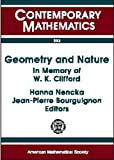 Geometry and nature : in memory of W.K. Clifford : a Conference on New Trends in Geometrical and Topological Methods in memory of William Kingdon Clifford, July 30-August 5, 1995, Madeira, Portugal / Hanna Nencka, Jean-Pierre Bourguignon, editors