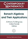 Banach algebras and their applications : sixteenth international conference on Banach Algebras, University of Alberta in Edmonton, Canada, July 27-August 9, 2003 / Anthony To-Ming Lau, Volker Runde, editors