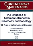 The influence of Solomon Lefschetz in geometry and topology : 50 years of mathematics at CINVESTAV / Ludmil Katzarkov, Ernesto Lupercio, Francisco J. Turrubiates, editors