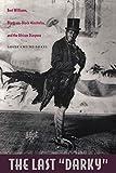 "The last ""darky"" : Bert Williams, black-on-black minstrelsy, and the African diaspora / Louis Chude-Sokei"
