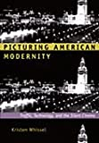Picturing American Modernity: Traffic, Technology, and the Silent Cinema, Whissel, Kristen