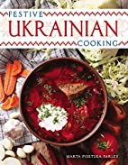 Festive Ukrainian Cooking by Marta Pisetska…