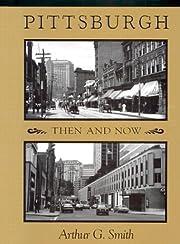 Pittsburgh Then And Now av Arthur G. Smith