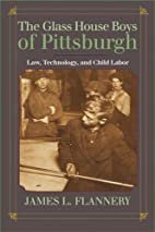 The Glass House Boys of Pittsburgh by James…