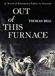 Out of This Furnace: A Novel of Immigrant…