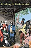 Breaking the backcountry : the Seven Years' War in Virginia and Pennsylvania, 1754-1765 / Matthew C. Ward