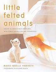 Little Felted Animals: Create 16…