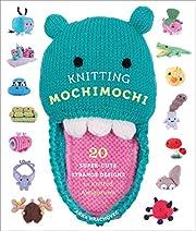 Knitting Mochimochi: 20 Super-Cute Strange…