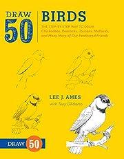 Draw 50 Birds: The Step-by-Step Way to Draw…