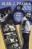 Alan J. Pakula : his films and his life / Jared Brown