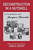 Deconstruction in a nutshell : a conversation with Jacques Derrida / edited with a commentary by John D. Caputo