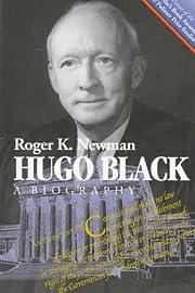 Hugo Black: A Biography por Roger K. Newman